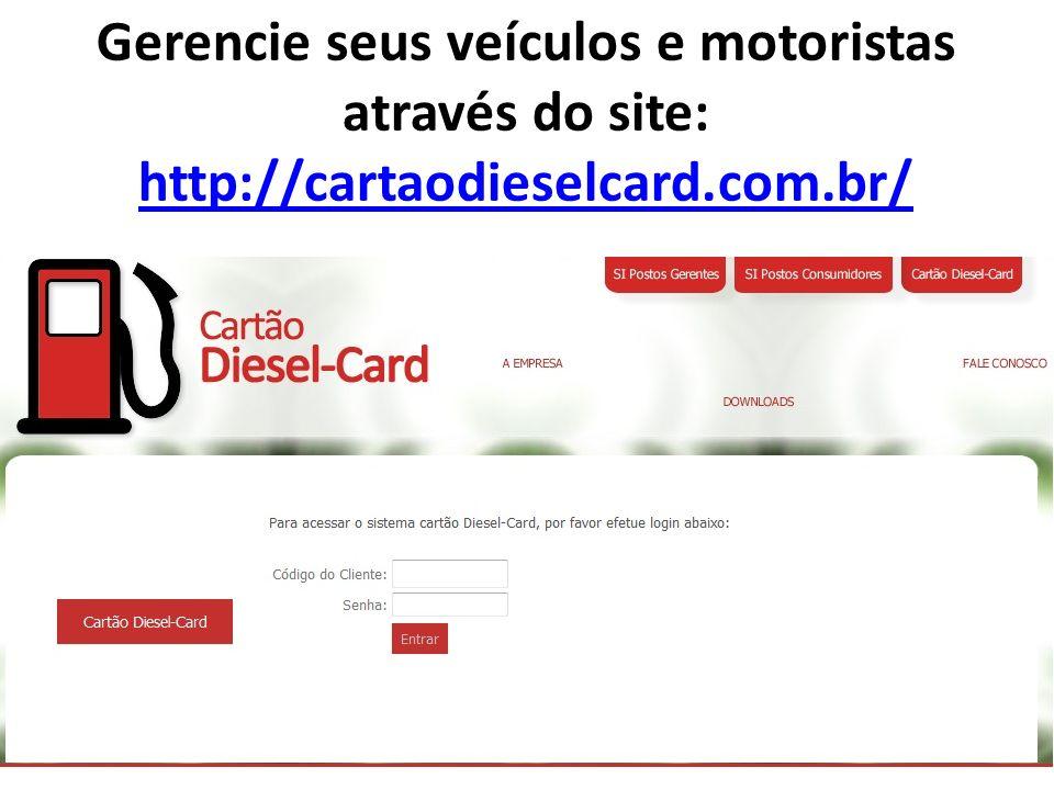 Gerencie seus veículos e motoristas através do site: http://cartaodieselcard.com.br/