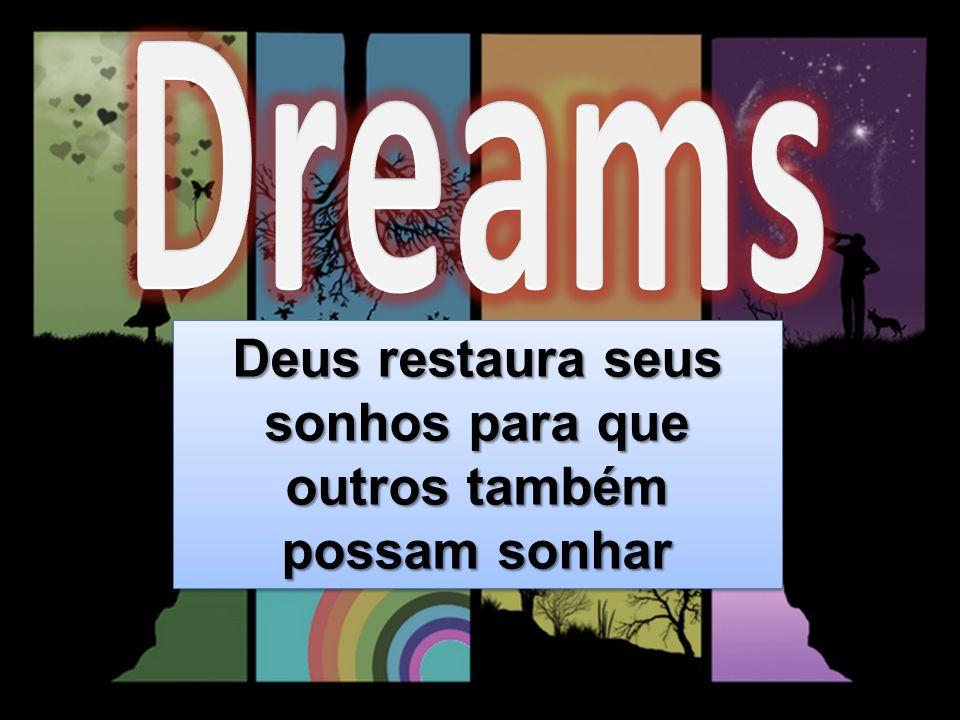 Deus restaura seus sonhos para que outros também