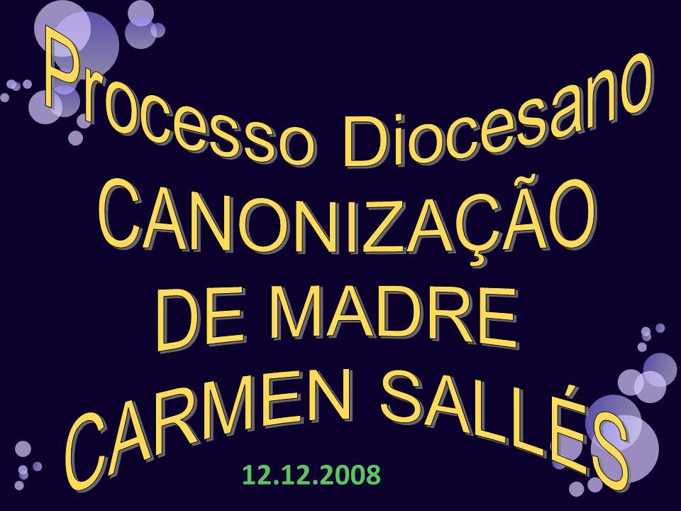 Processo Diocesano CANONIZAÇÃO DE MADRE CARMEN SALLÉS 12.12.2008