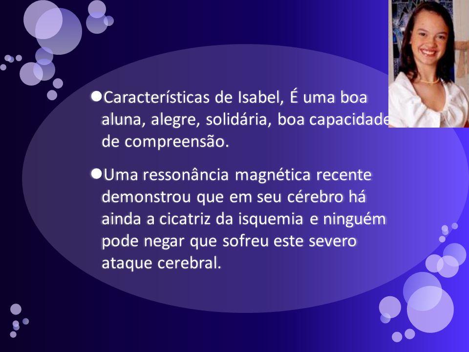Características de Isabel, É uma boa aluna, alegre, solidária, boa capacidade de compreensão.