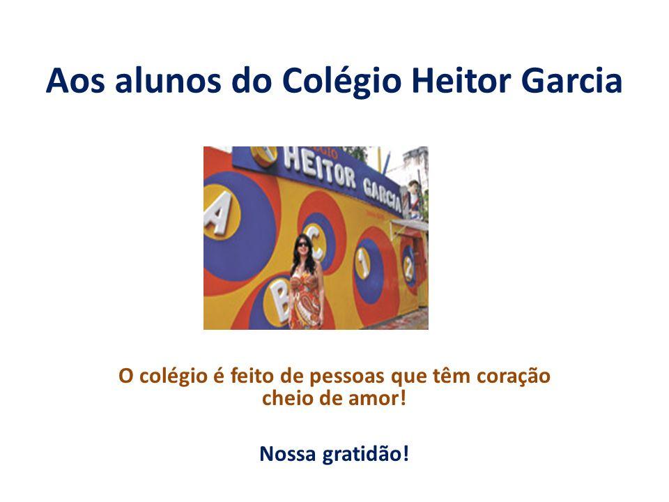 Aos alunos do Colégio Heitor Garcia
