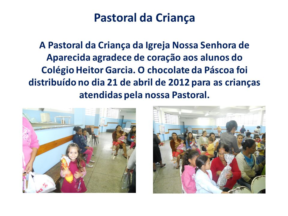 Pastoral da Criança A Pastoral da Criança da Igreja Nossa Senhora de Aparecida agradece de coração aos alunos do Colégio Heitor Garcia.
