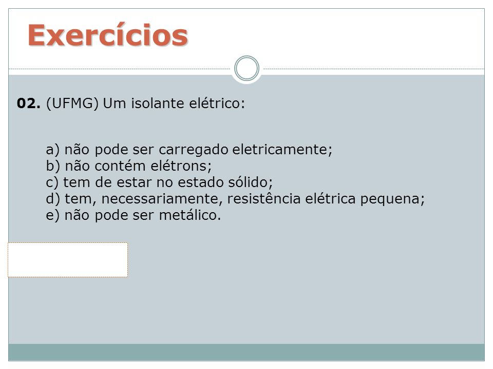 Exercícios 02. (UFMG) Um isolante elétrico: