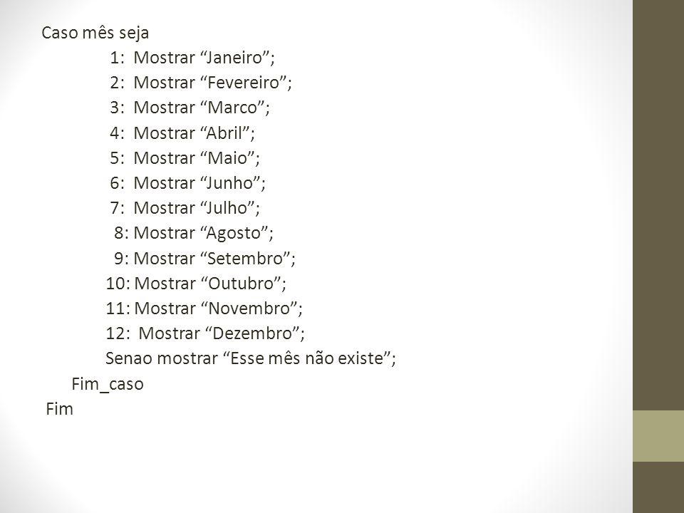 Caso mês seja 1: Mostrar Janeiro ; 2: Mostrar Fevereiro ; 3: Mostrar Marco ; 4: Mostrar Abril ;