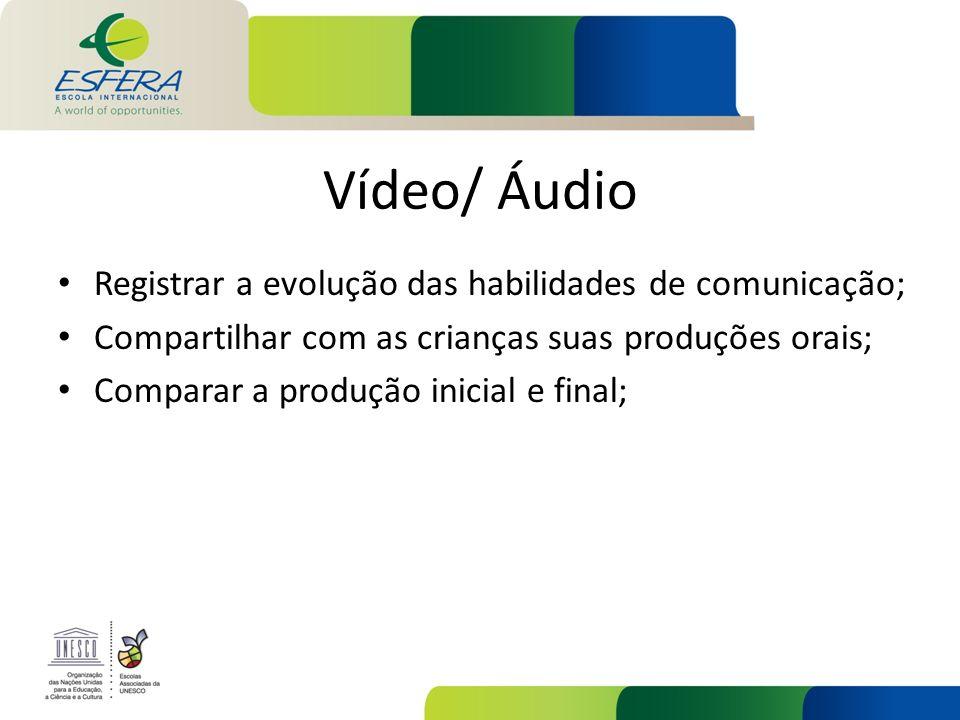Vídeo/ Áudio Registrar a evolução das habilidades de comunicação;