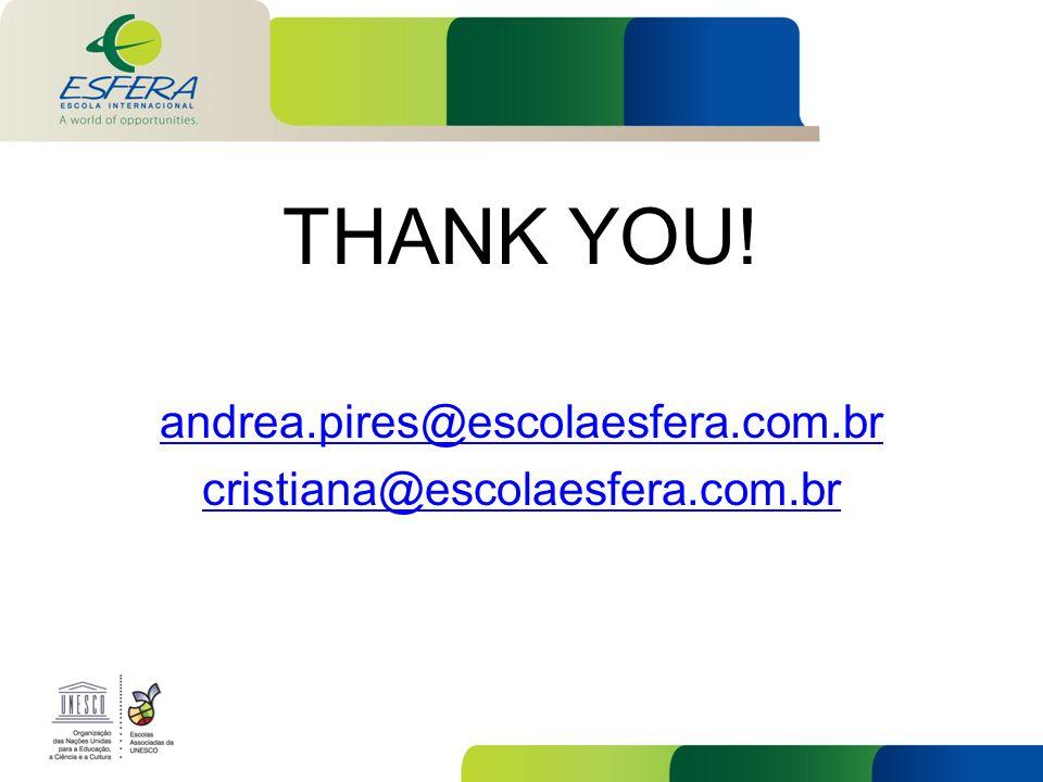 THANK YOU! andrea.pires@escolaesfera.com.br