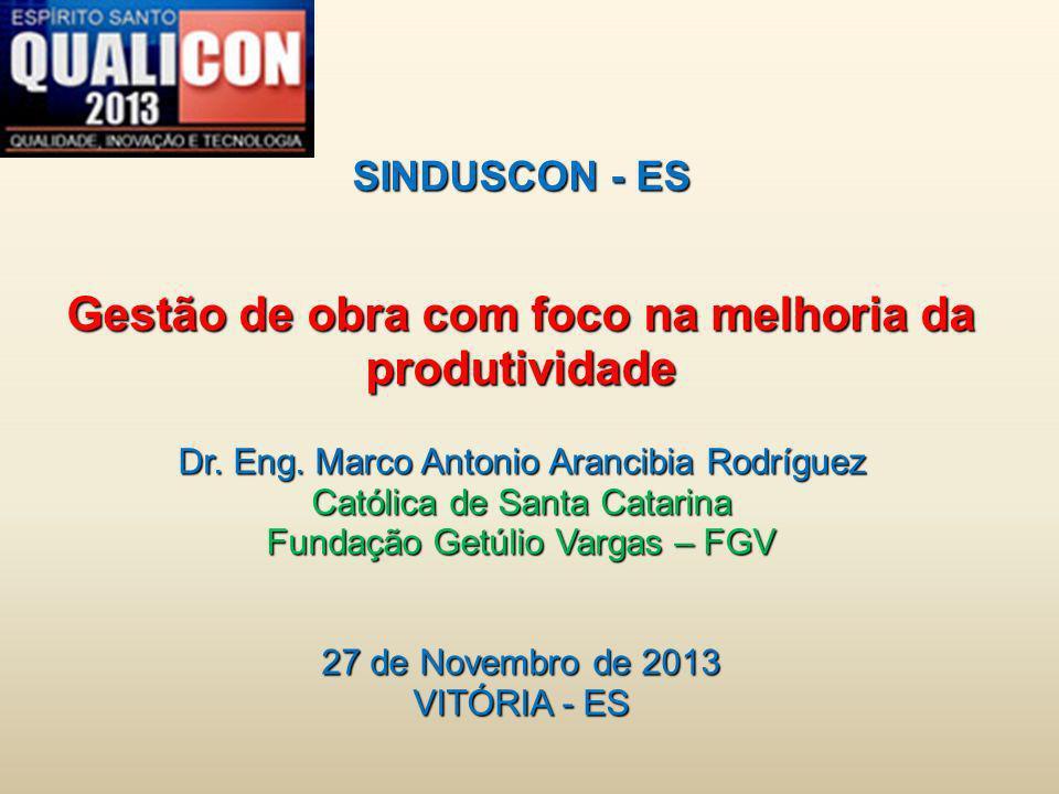 SINDUSCON - ES Gestão de obra com foco na melhoria da produtividade Dr. Eng. Marco Antonio Arancibia Rodríguez.