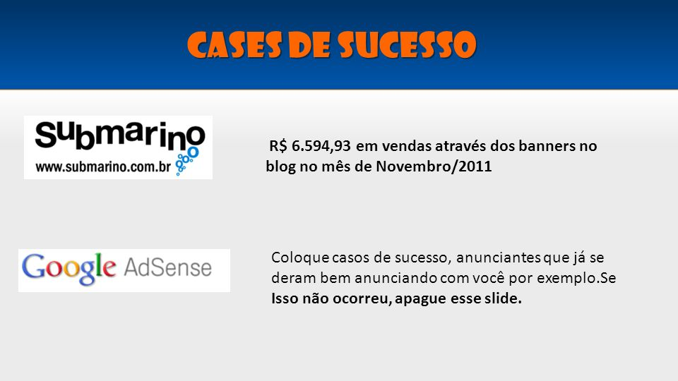 Cases de sucesso R$ 6.594,93 em vendas através dos banners no blog no mês de Novembro/2011.