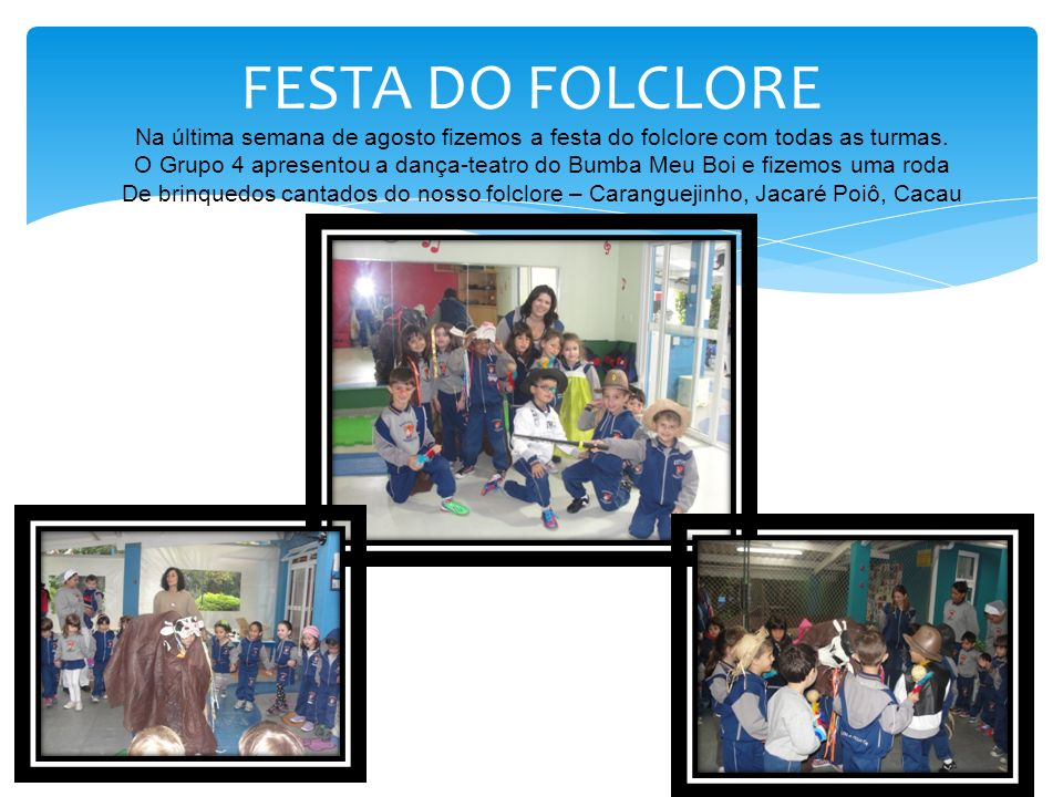 FESTA DO FOLCLORE Na última semana de agosto fizemos a festa do folclore com todas as turmas.
