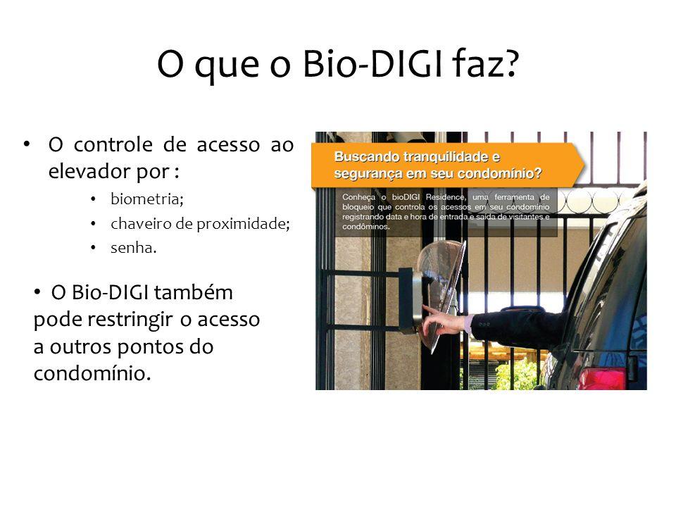 O que o Bio-DIGI faz O controle de acesso ao elevador por :
