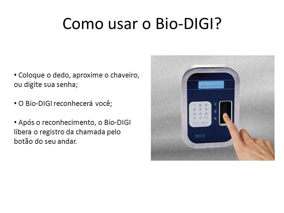Como usar o Bio-DIGI Coloque o dedo, aproxime o chaveiro, ou digite sua senha; O Bio-DIGI reconhecerá você;