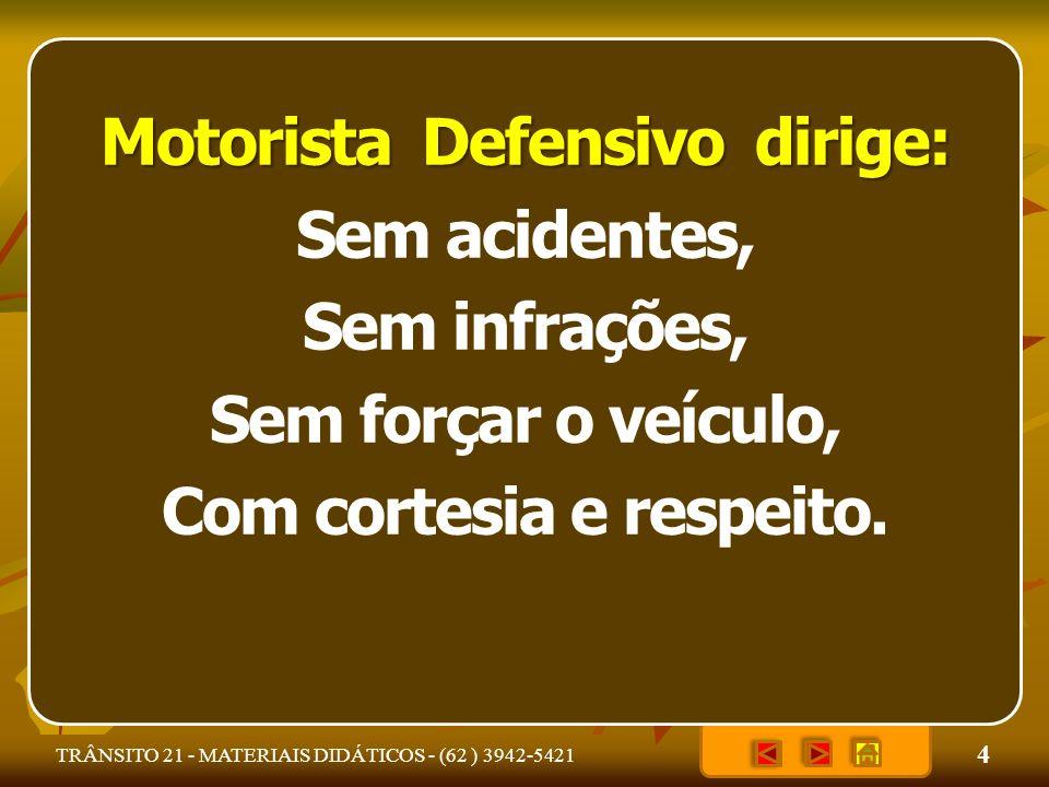 Motorista Defensivo dirige: Com cortesia e respeito.