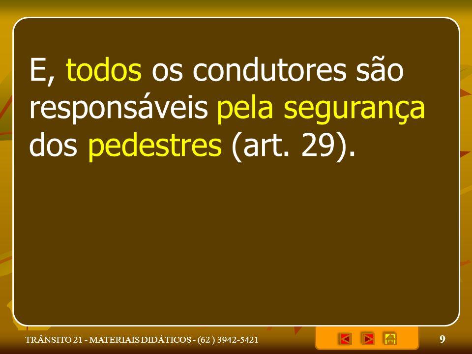 E, todos os condutores são responsáveis pela segurança dos pedestres (art. 29).