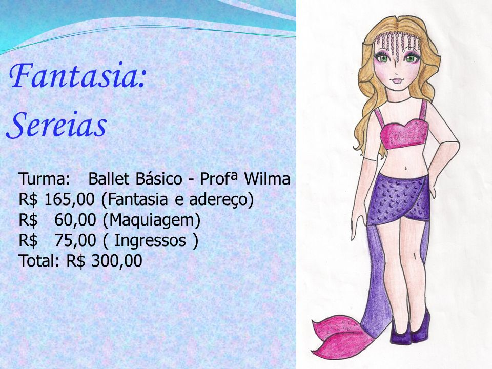 Fantasia: Sereias Turma: Ballet Básico - Profª Wilma