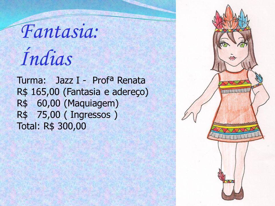 Fantasia: Índias Turma: Jazz I - Profª Renata