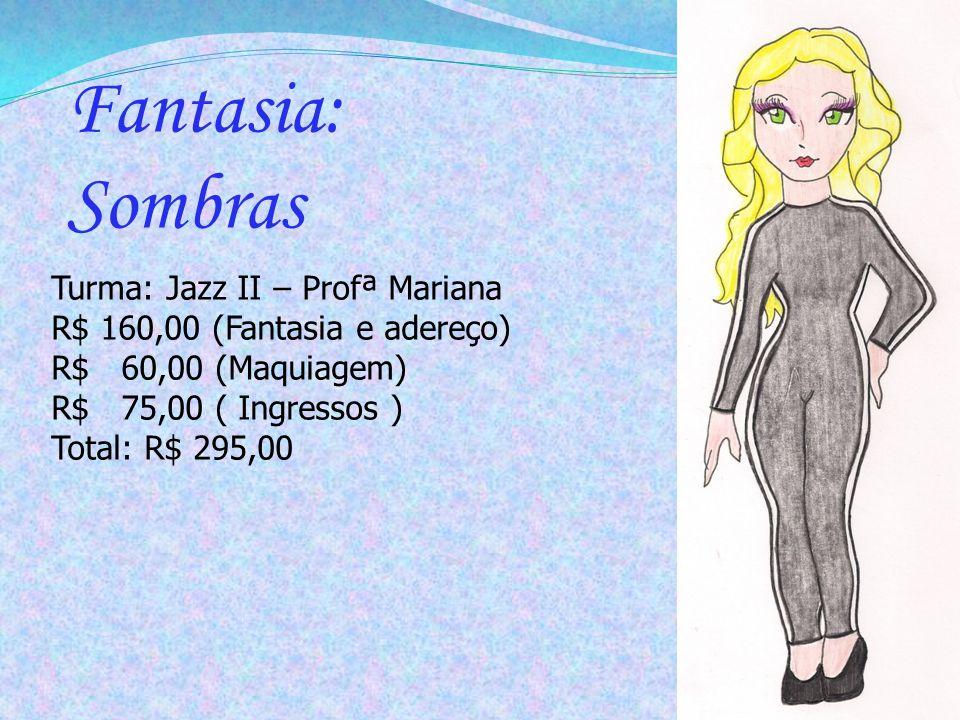 Fantasia: Sombras Turma: Jazz II – Profª Mariana