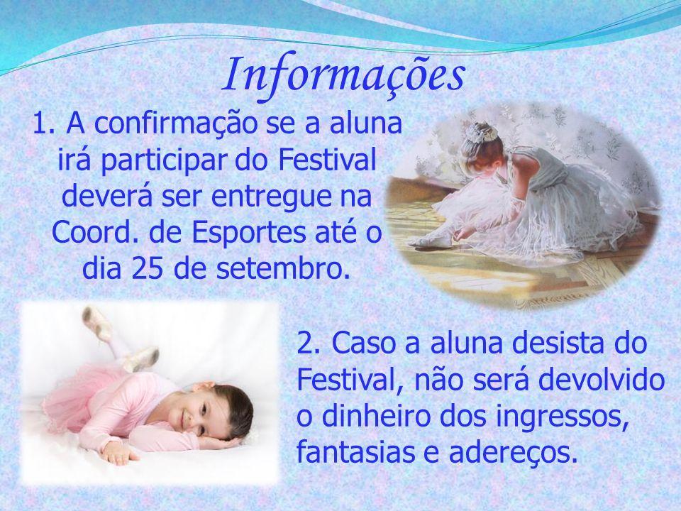 Informações 1. A confirmação se a aluna irá participar do Festival deverá ser entregue na Coord. de Esportes até o dia 25 de setembro.
