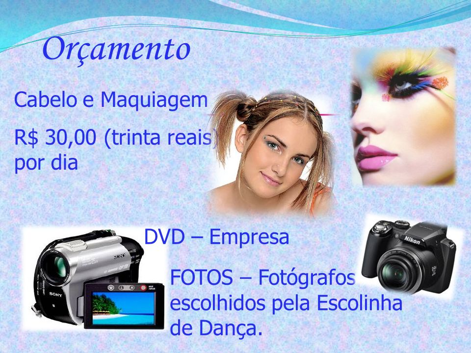 Orçamento Cabelo e Maquiagem R$ 30,00 (trinta reais) por dia