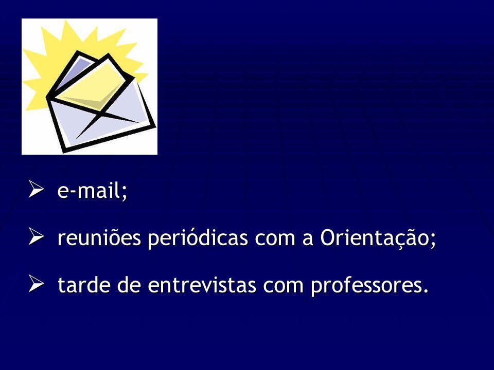 e-mail; reuniões periódicas com a Orientação; tarde de entrevistas com professores.