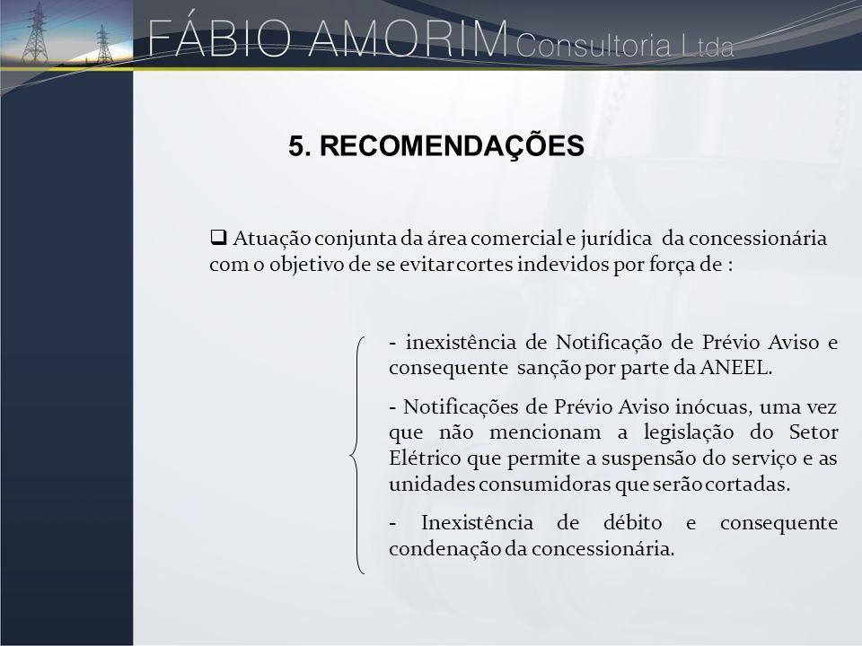 5. RECOMENDAÇÕES Atuação conjunta da área comercial e jurídica da concessionária com o objetivo de se evitar cortes indevidos por força de :