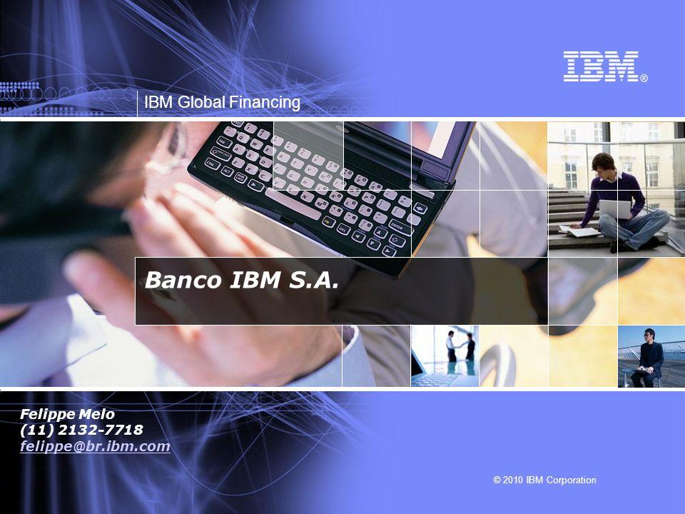 Banco IBM S.A. Felippe Melo (11) 2132-7718 felippe@br.ibm.com