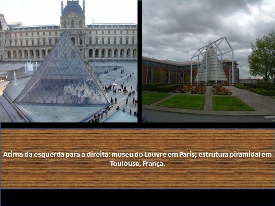 Acima da esquerda para a direita: museu do Louvre em Paris; estrutura piramidal em Toulouse, França.