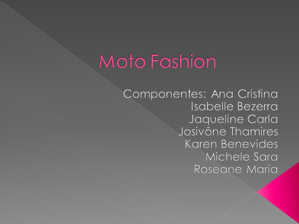 Moto Fashion Componentes: Ana Cristina Isabelle Bezerra