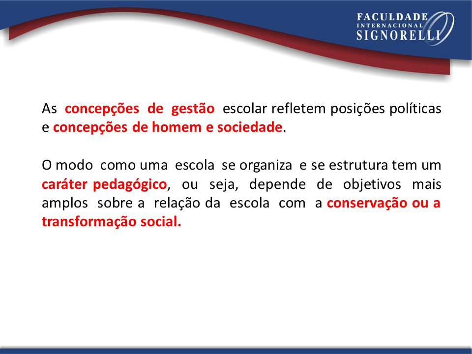 As concepções de gestão escolar refletem posições políticas e concepções de homem e sociedade.