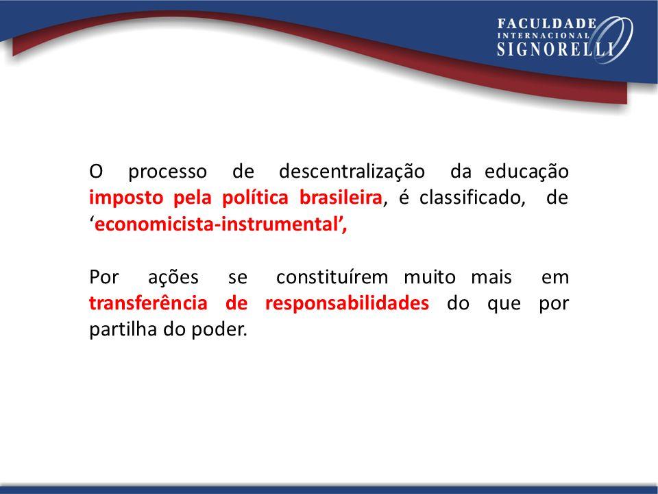 O processo de descentralização da educação imposto pela política brasileira, é classificado, de 'economicista-instrumental',