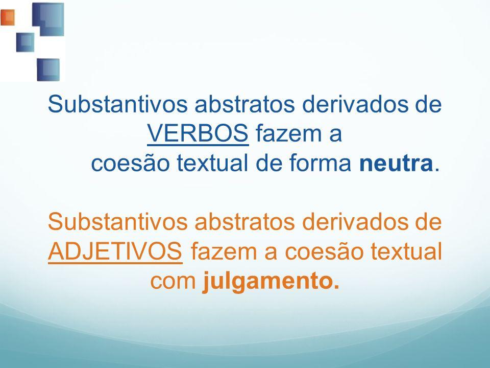 Substantivos abstratos derivados de VERBOS fazem a coesão textual de forma neutra.
