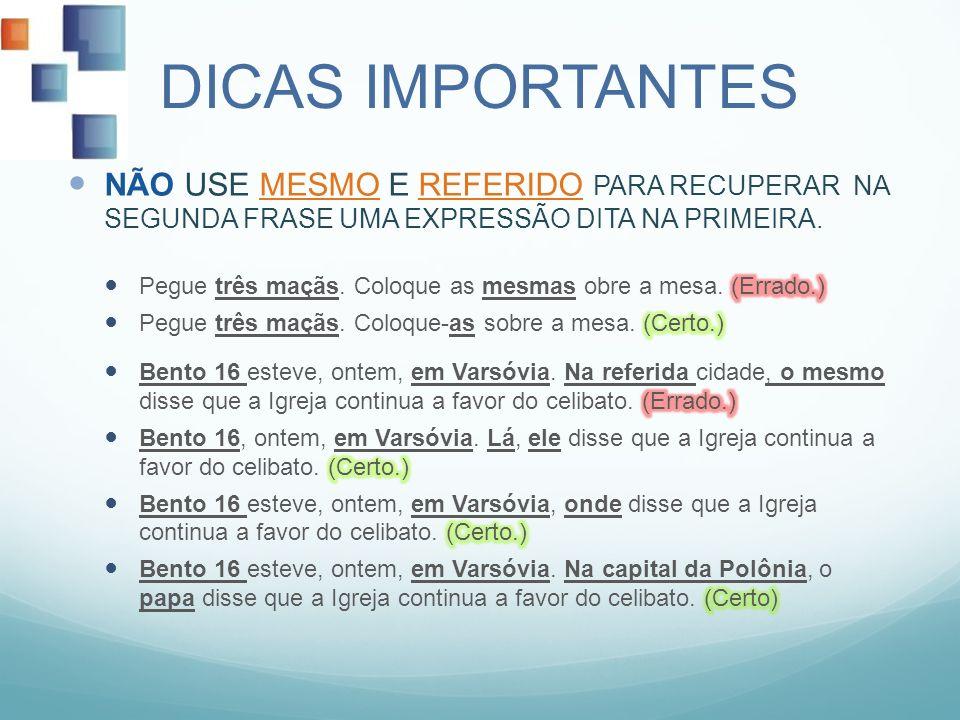 DICAS IMPORTANTES NÃO USE MESMO E REFERIDO PARA RECUPERAR NA SEGUNDA FRASE UMA EXPRESSÃO DITA NA PRIMEIRA.