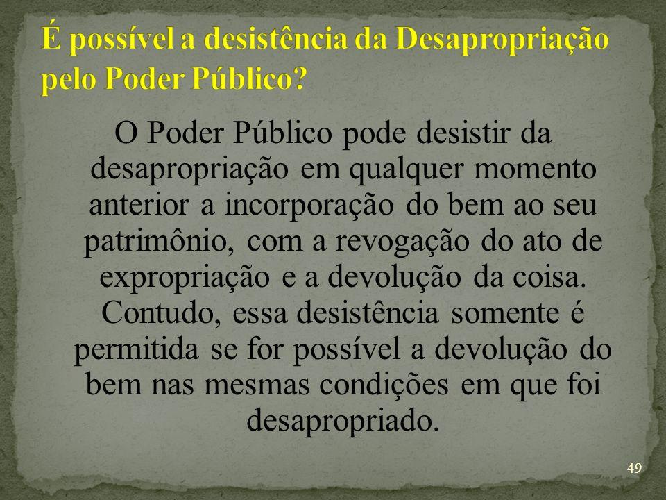 É possível a desistência da Desapropriação pelo Poder Público