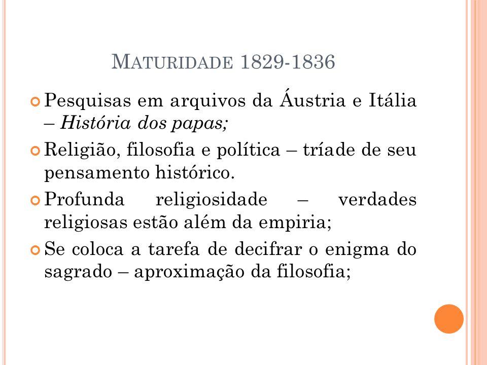 Maturidade 1829-1836 Pesquisas em arquivos da Áustria e Itália – História dos papas;