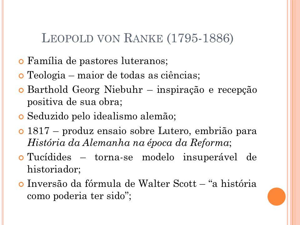 Leopold von Ranke (1795-1886) Família de pastores luteranos;