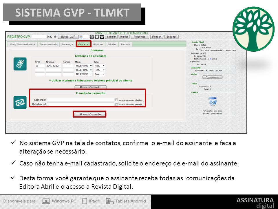 SISTEMA GVP - TLMKT No sistema GVP na tela de contatos, confirme o e-mail do assinante e faça a alteração se necessário.