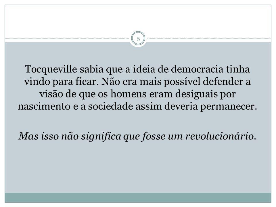 Tocqueville sabia que a ideia de democracia tinha vindo para ficar