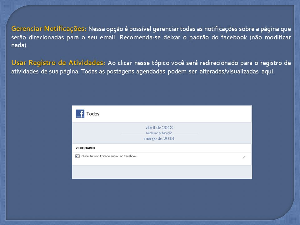 Gerenciar Notificações: Nessa opção é possível gerenciar todas as notificações sobre a página que serão direcionadas para o seu email. Recomenda-se deixar o padrão do facebook (não modificar nada).