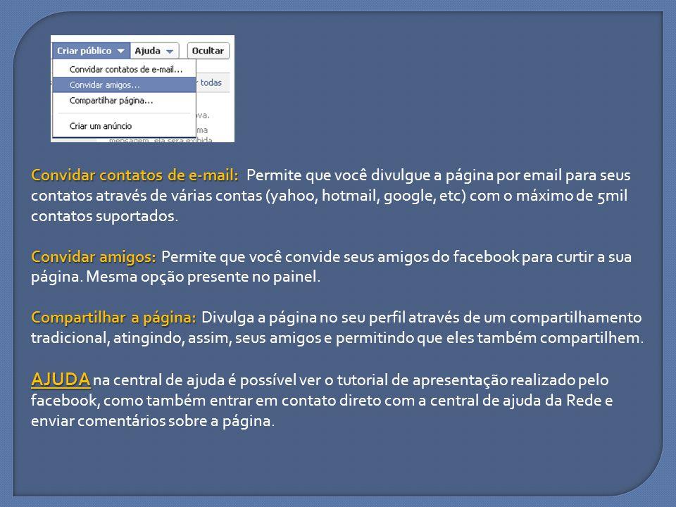 Convidar contatos de e-mail: Permite que você divulgue a página por email para seus contatos através de várias contas (yahoo, hotmail, google, etc) com o máximo de 5mil contatos suportados.