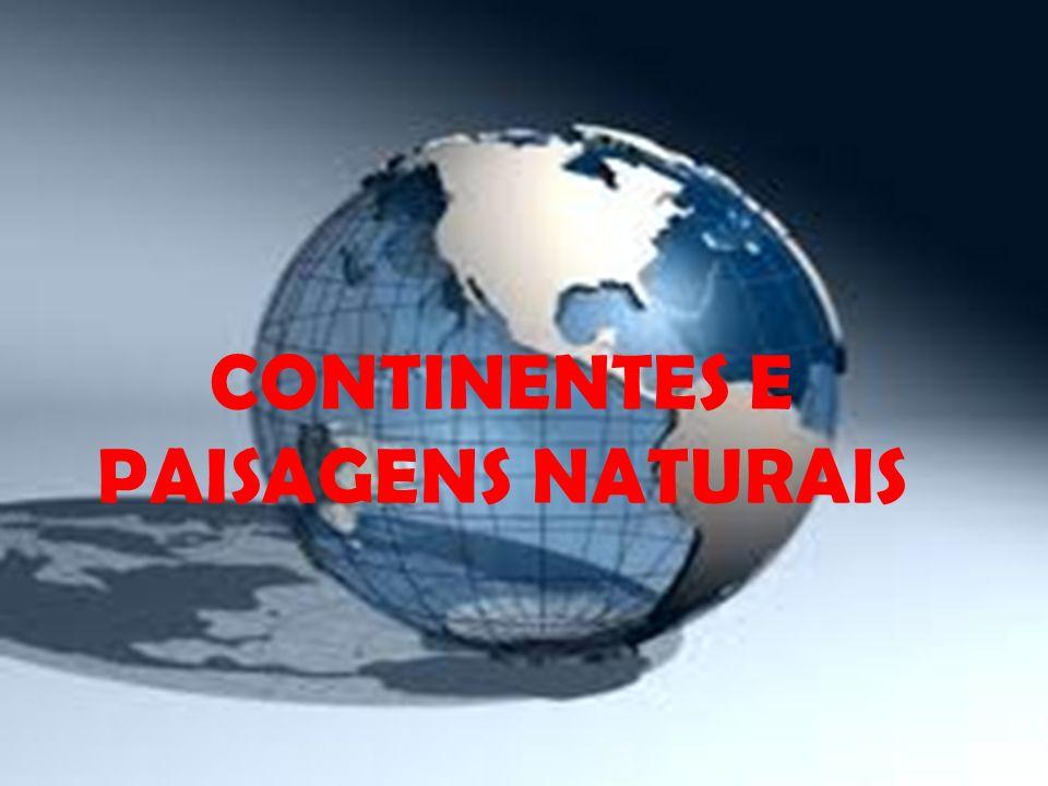 CONTINENTES E PAISAGENS NATURAIS
