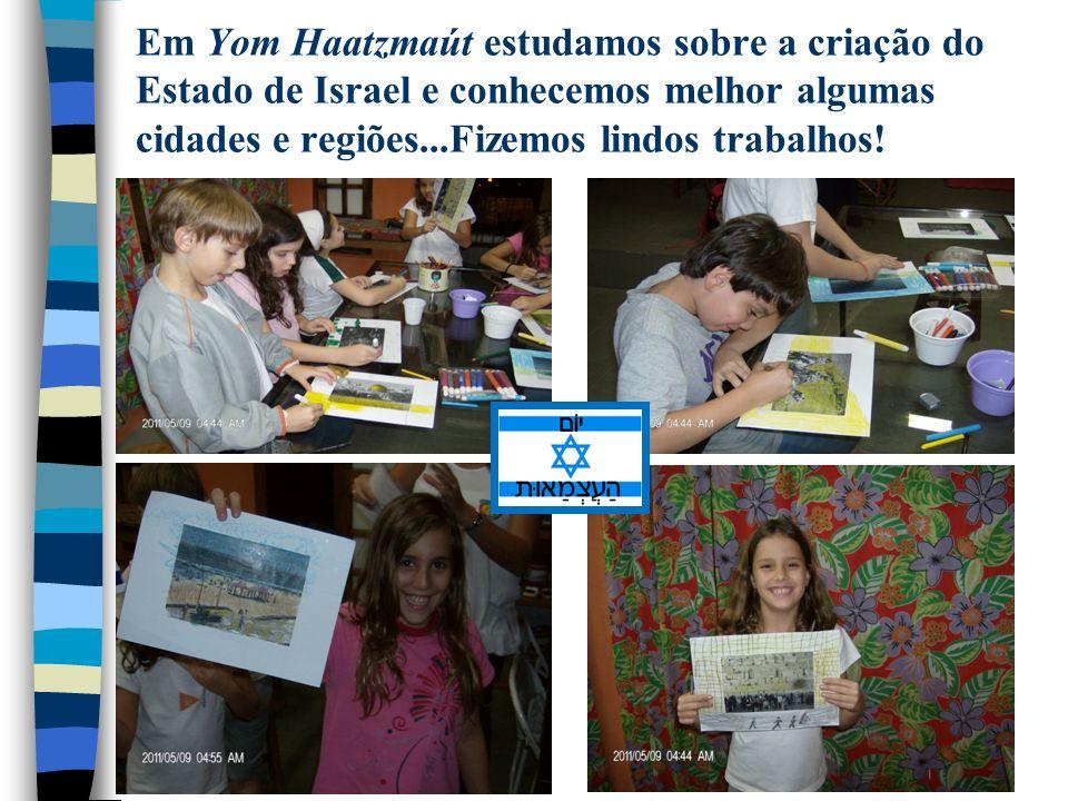 Em Yom Haatzmaút estudamos sobre a criação do Estado de Israel e conhecemos melhor algumas cidades e regiões...Fizemos lindos trabalhos!