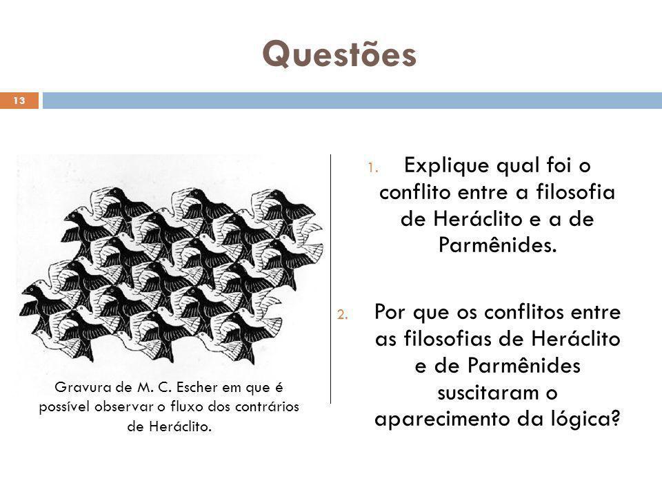 Questões Explique qual foi o conflito entre a filosofia de Heráclito e a de Parmênides.
