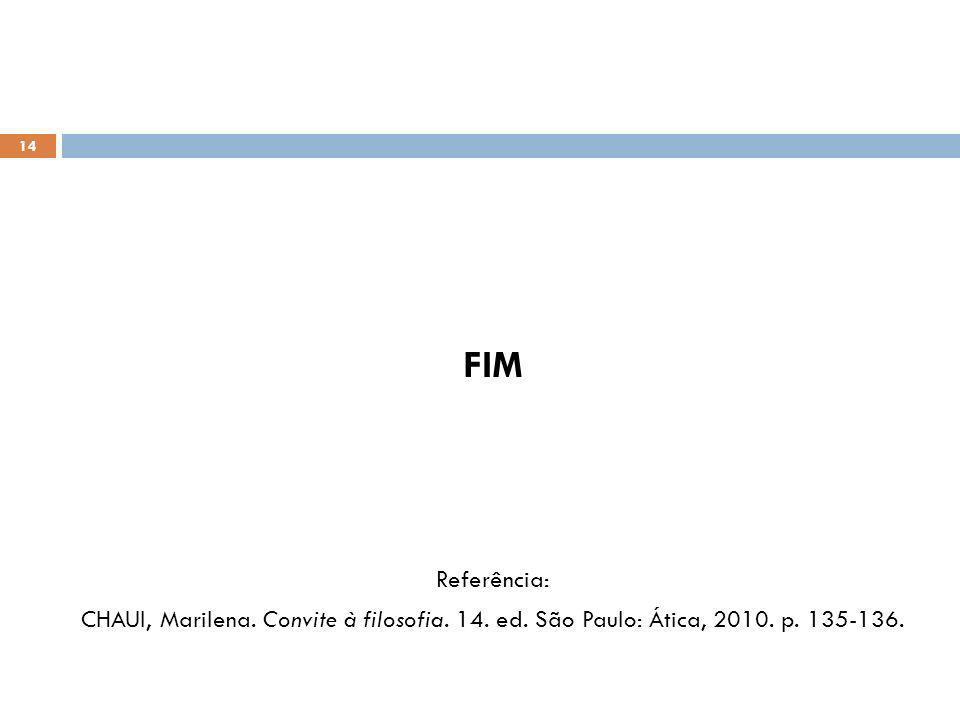 FIM Referência: CHAUI, Marilena. Convite à filosofia. 14. ed. São Paulo: Ática, 2010. p. 135-136.