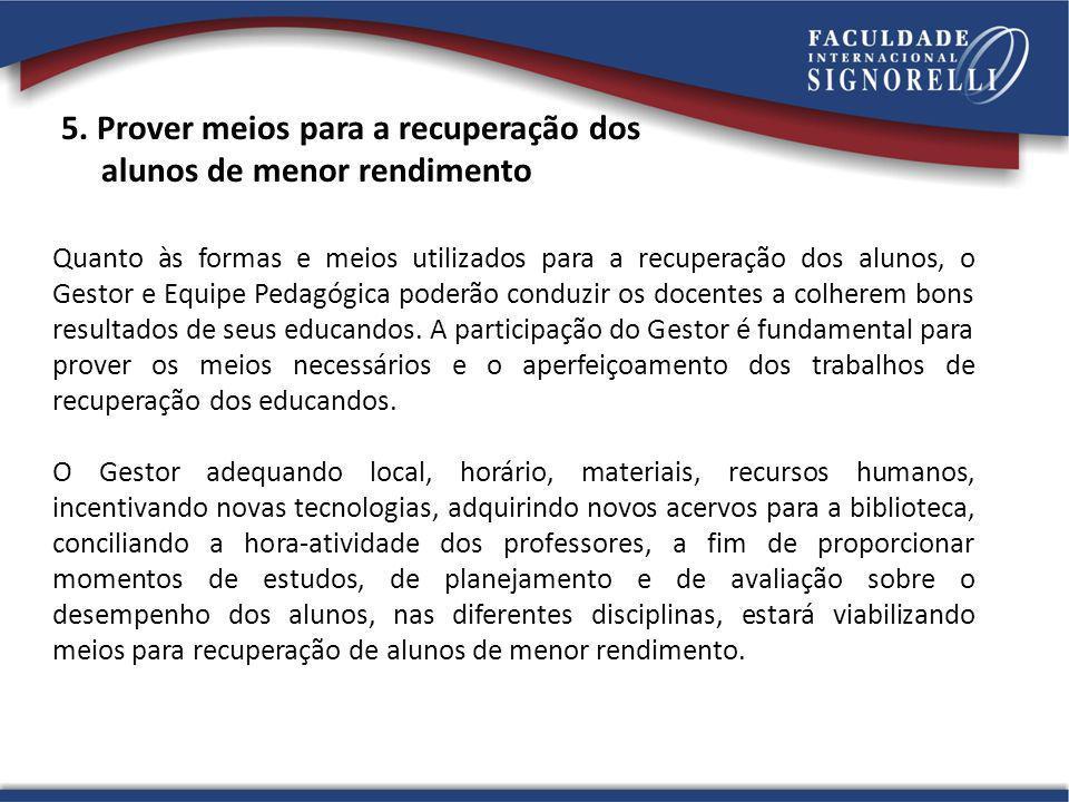 5. Prover meios para a recuperação dos alunos de menor rendimento