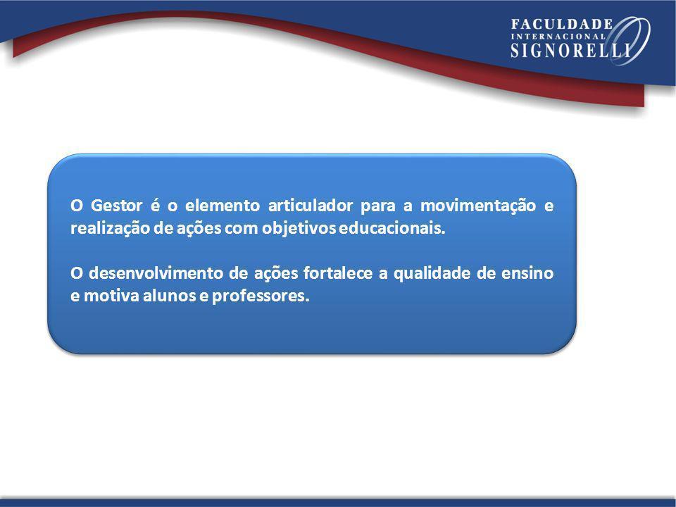 O Gestor é o elemento articulador para a movimentação e realização de ações com objetivos educacionais.