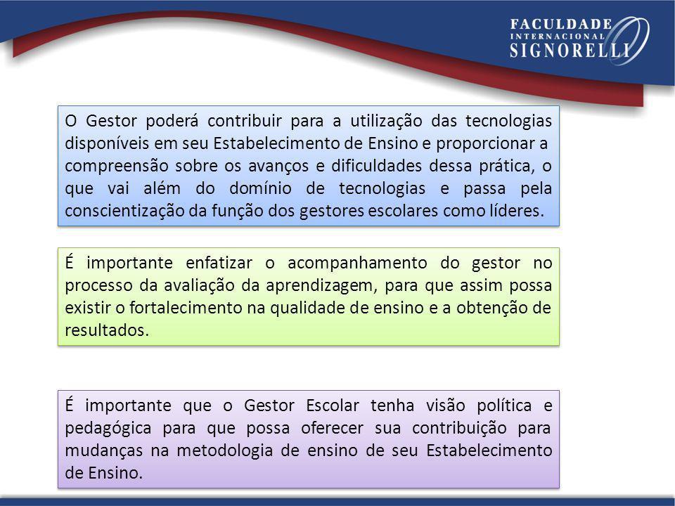O Gestor poderá contribuir para a utilização das tecnologias disponíveis em seu Estabelecimento de Ensino e proporcionar a