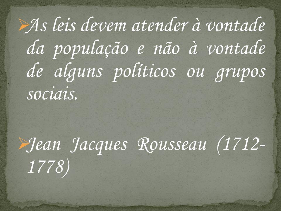 As leis devem atender à vontade da população e não à vontade de alguns políticos ou grupos sociais.