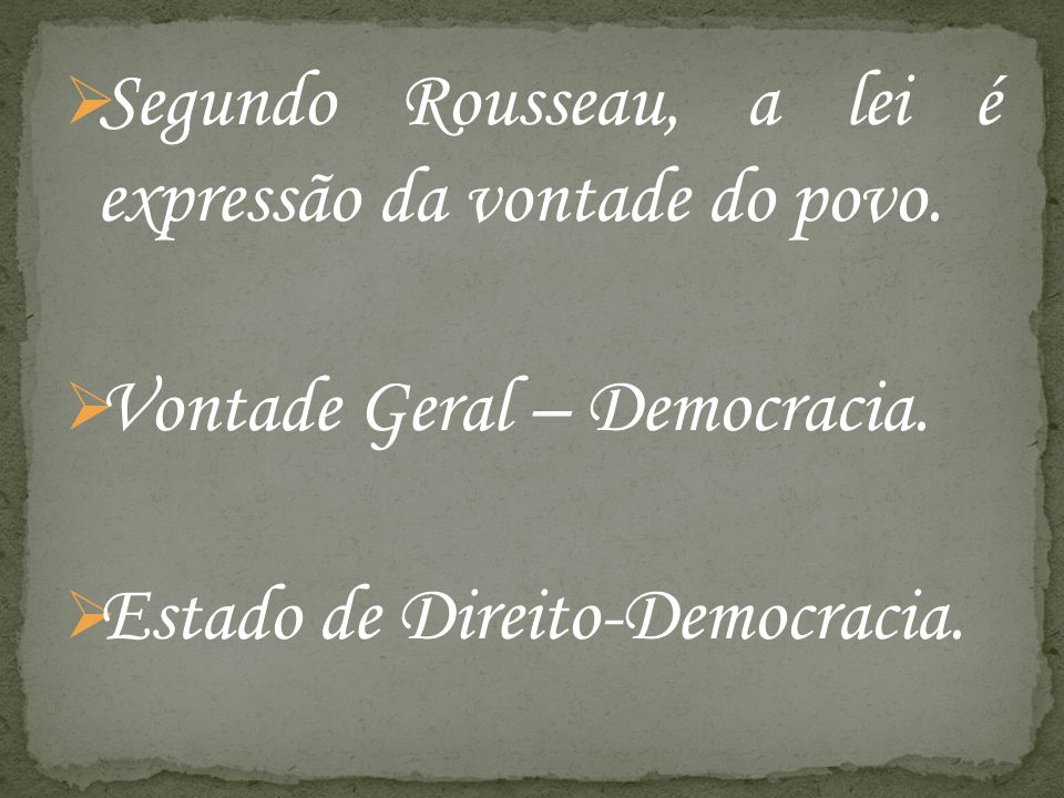 Segundo Rousseau, a lei é expressão da vontade do povo.