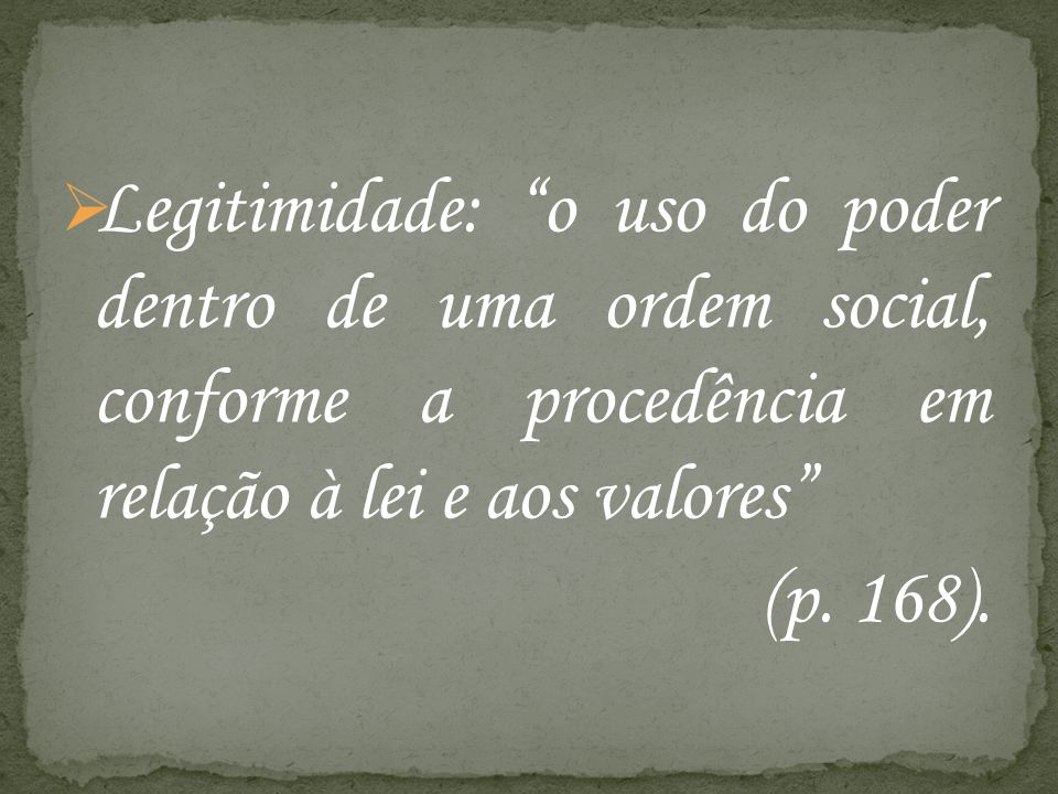 Legitimidade: o uso do poder dentro de uma ordem social, conforme a procedência em relação à lei e aos valores