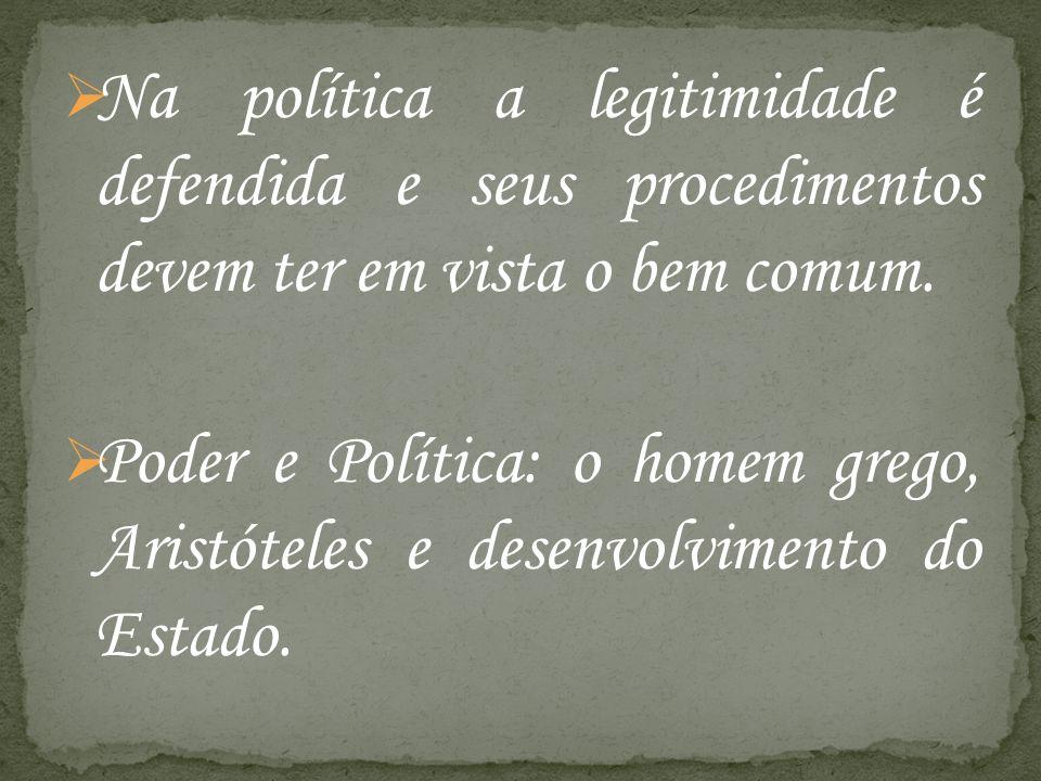 Na política a legitimidade é defendida e seus procedimentos devem ter em vista o bem comum.