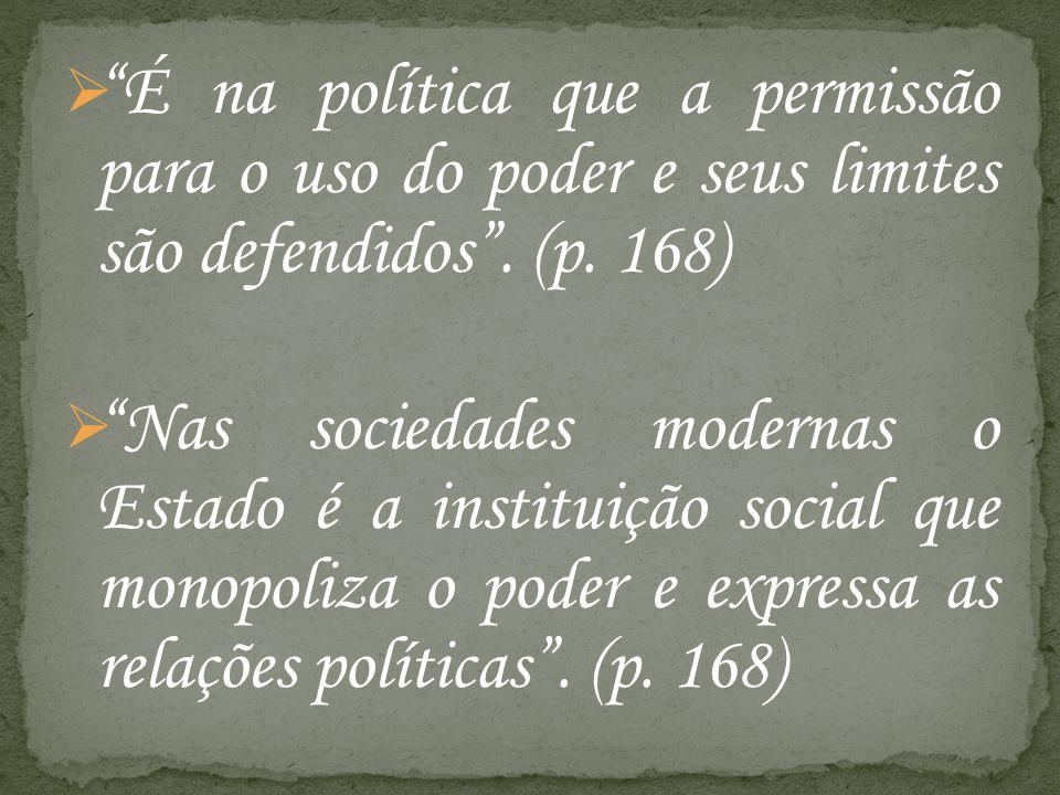 É na política que a permissão para o uso do poder e seus limites são defendidos . (p. 168)